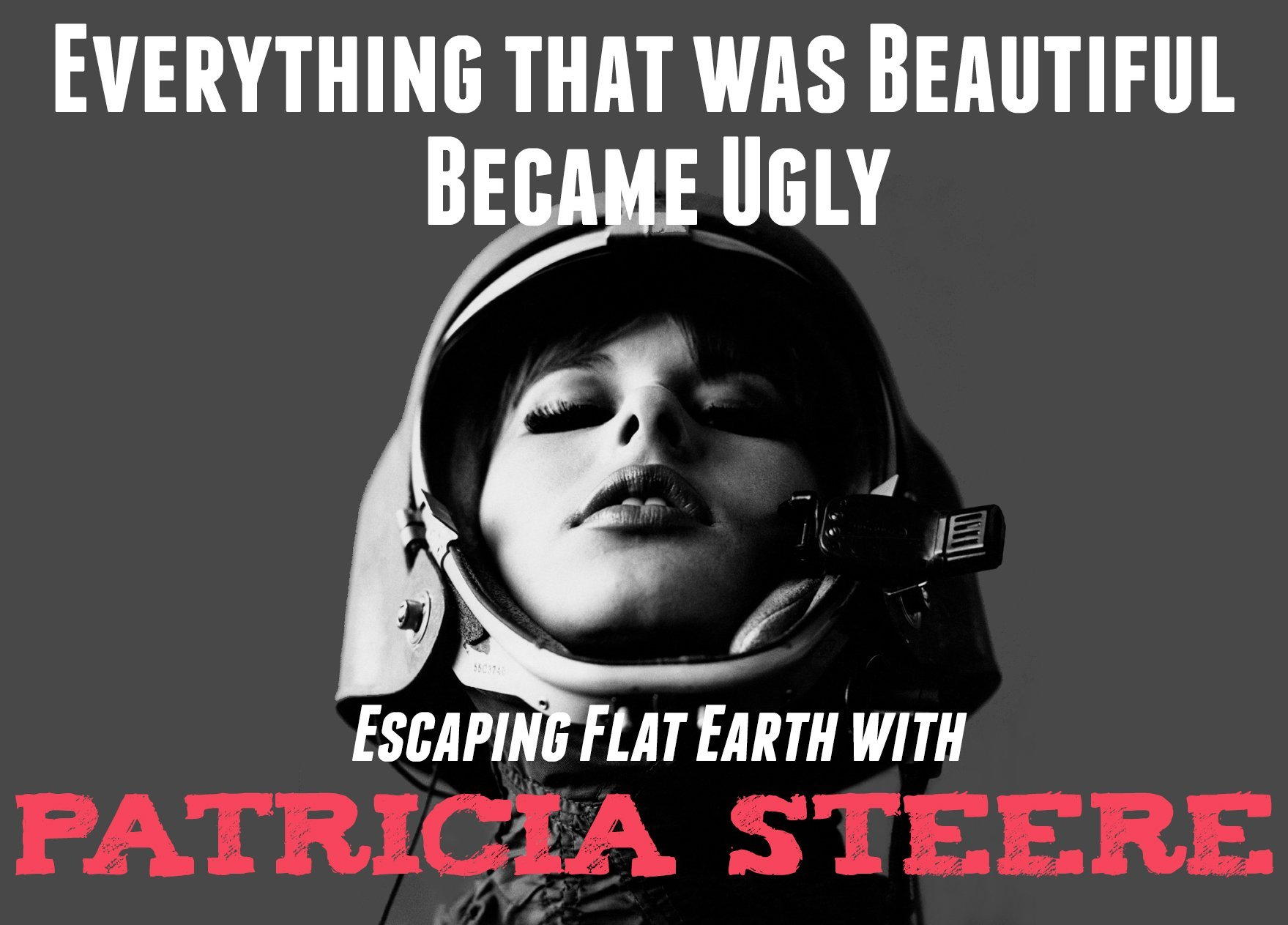 Everything That Was Beautiful Became Ugly | Escaping Flat Earth with Patricia Steere